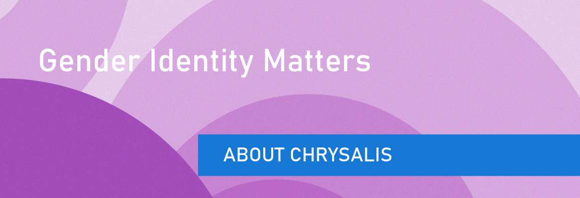Banner - About Chrysalis - Gender Identity Matters